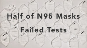 Half of Masks Failed N95 Tests and are not Reliable