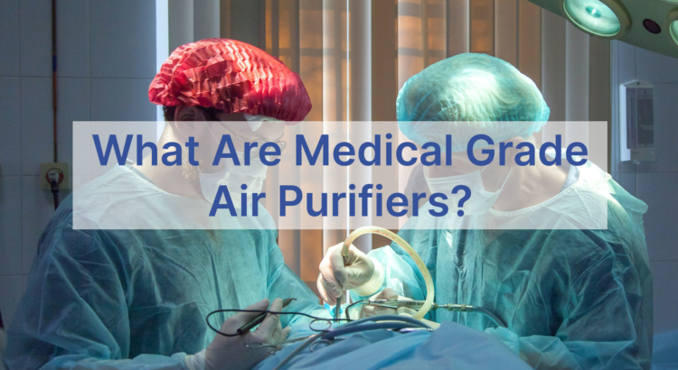What are Medical Grade Air Purifiers