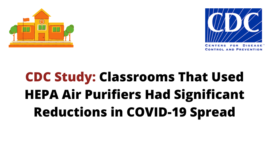 CDC study shows schools that used HEPA filters in the classroom had significantly lower covid-19 infection rates